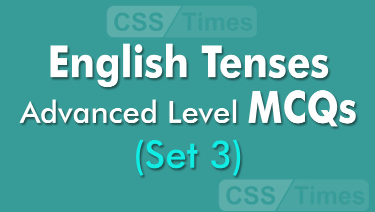 English Tenses Advanced Level MCQs (Set 3) for competitive exams