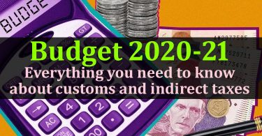 Budget 2020-21 - Everything you need to know about customs and indirect taxes