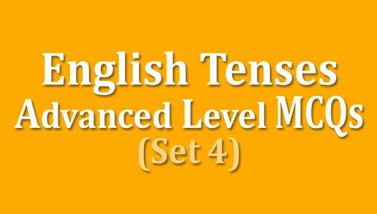 English Tenses Advanced Level MCQs (Set 4)