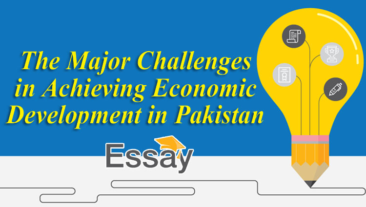 Essay for CSS | The Major Challenges in Achieving Economic Development in Pakistan