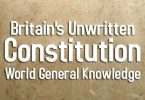 Britain's Unwritten Constitution | World General Knowledge