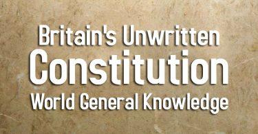Britain's Unwritten Constitution   World General Knowledge