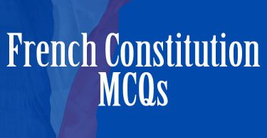 French Constitution MCQs for all type of General Knowledge Tests