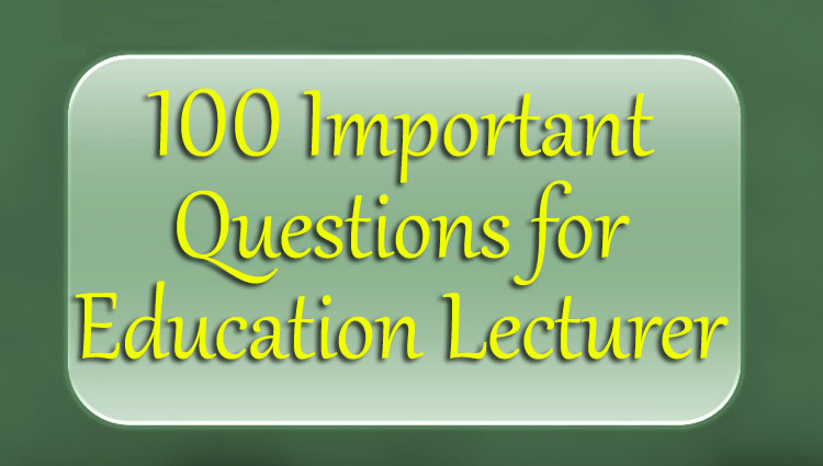 100 Most Important Questions for Education Lecturer
