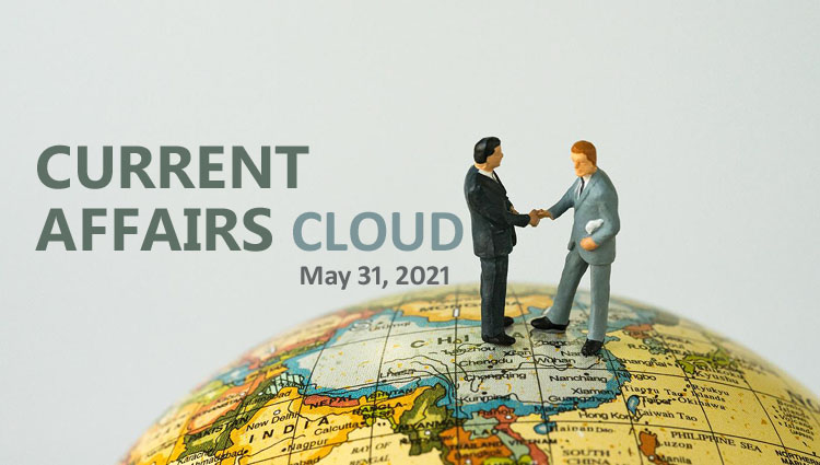 Current Affairs Cloud for CSS /PMS Exams (May 31, 2021)