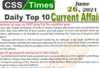 Daily Top-10 Current Affairs MCQs / News (June 26, 2021) for CSS, PMS