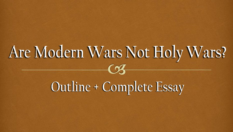 Are Modern Wars Not Holy Wars? (Complete Essay)